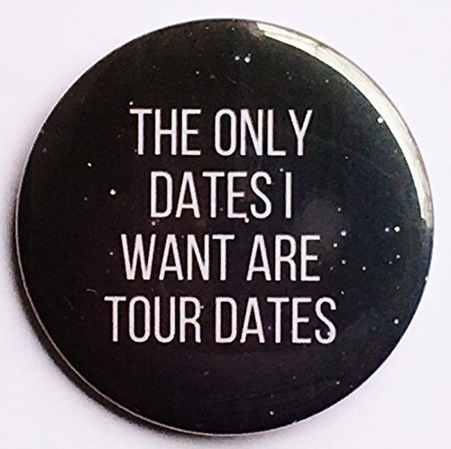 (The Only Dates I Want Are Tour Dates 2.25 Button)