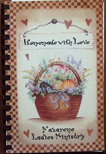 - Homemade with Love Recipes Collected By First Church of the Nazarene Ladies Ministry Pampa, Texas 2004