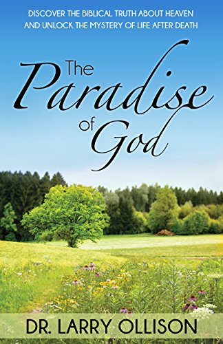 Paradise of God: Discover the Biblical Truth About Heaven and Unlock the Mystery of Life After Death