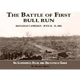 The Battle of First Bull Run - Manassas Campaign July 16-22, 1861 - An Illustrated Atlas and Battlefield Guide