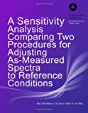 A Sensitivity Analysis Comparing Two Procedures for Adjusting As-Measured Spectra to Reference Conditions, Clay Reherman and Christopher Roof, 1494956195