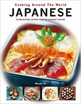 Book Japanese: 70 Delectable Dishes from an Elegant Cuisine (Cooking Around the World)
