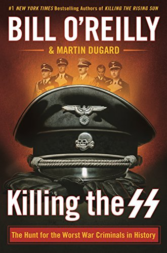Killing the SS: The Hunt for the Worst War Criminals in History (Bill O'Reilly's Killing Series) cover