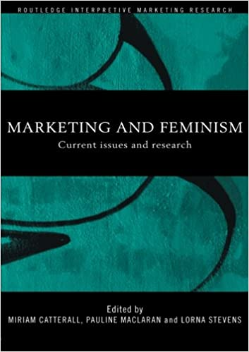 Marketing and Feminism: Current Issues and Research (Routledge Interpretive Marketing Research)