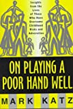 On Playing a Poor Hand Well: Insights from the Lives of Those Who Have Overcome Childhood Risks and Adversities (Norton Professional Books (Hardcover))