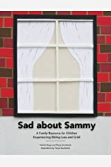 Sad About Sammy: A first response family resource for children experiencing sibling loss and grief Paperback