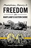 Plantations, Slavery and Freedom on Maryland s Eastern Shore (American Heritage)