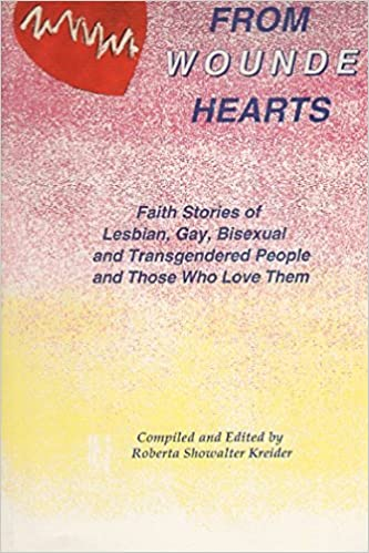 From Wounded Hearts: Faith Stories of Lesbian Gay Bisexual and Transgendered People and Those Who Love Them