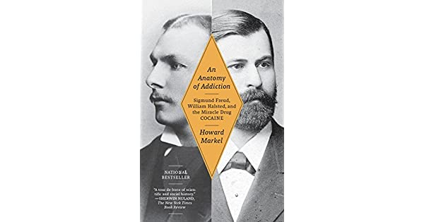 An Anatomy Of Addiction Sigmund Freud William Halsted And The