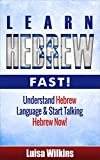 Hebrew: Learn Hebrew Fast! Understand The Hebrew Language And Start Talking Hebrew Now (Hebrew Language Instruction, Yiddish, Spanish, German French)