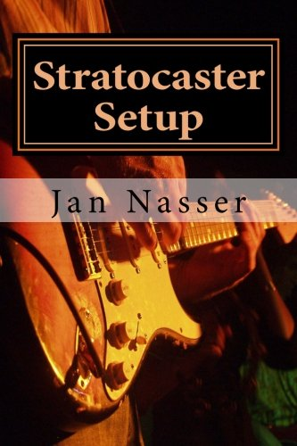 Stratocaster Setup: Including how to tune a guitar, how to tune a guitar by ear, how to change guitar strings and how to set guitar intonation and guitar action on ()