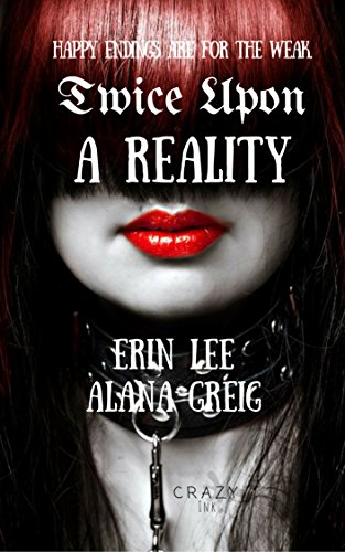 Twice Upon a Reality: Twisted, horrific spins on the classics (Once Upon a Reality Book 2)