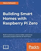 Building Smart Homes with Raspberry Pi Zero Front Cover