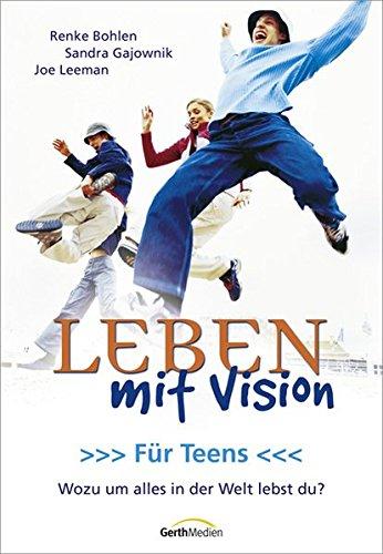 leben-mit-vision-fr-teens-wozu-um-alles-in-der-welt-lebst-du
