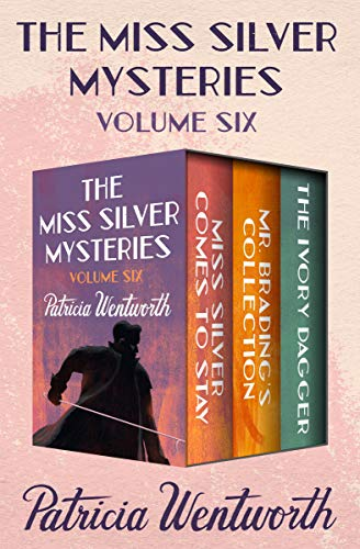 Ivory Dagger - The Miss Silver Mysteries Volume Six: Miss Silver Comes to Stay, Mr. Brading's Collection, and The Ivory Dagger