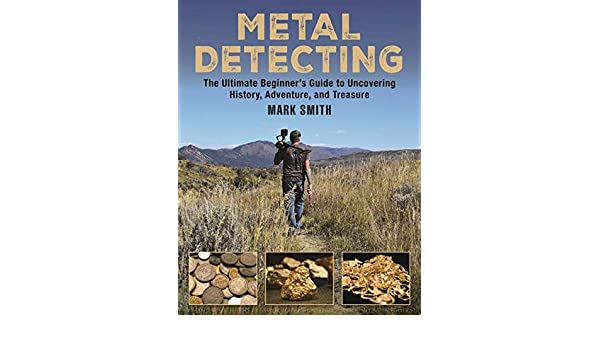 Metal Detecting: The Ultimate Beginner?s Guide to Uncovering History, Adventure, and Treasure (English Edition) eBook: Mark Smith: Amazon.es: Tienda Kindle