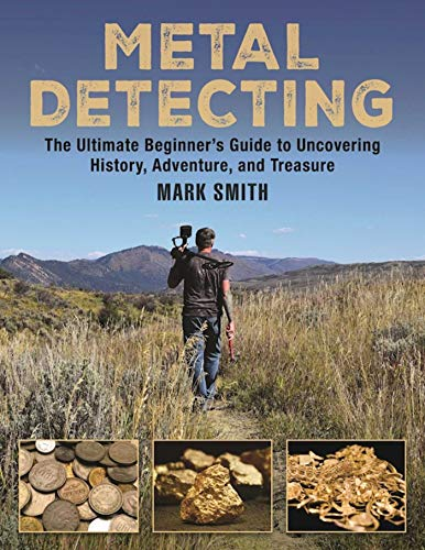 Metal Detecting: The Ultimate Beginner's Guide to Uncovering History