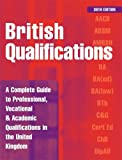 British Qualifications 2006: A Complete Guide to Professional, Vocational and Academic Qualifications in the UK