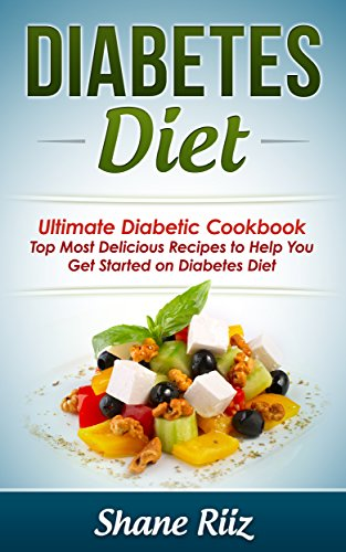 Diabetes Diet: Ultimate Diabetic Cookbook - Top Most Delicious Recipes to Help You Get Started on Diabetes Diet (Diabetes Food, Paleo Diet, Clean Eating, Weight Loss Diet, Low Carb Diet) by Shane Riiz