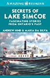 Secrets of Lake Simcoe, Maria Da Silva and Andrew Hind, 1552775771