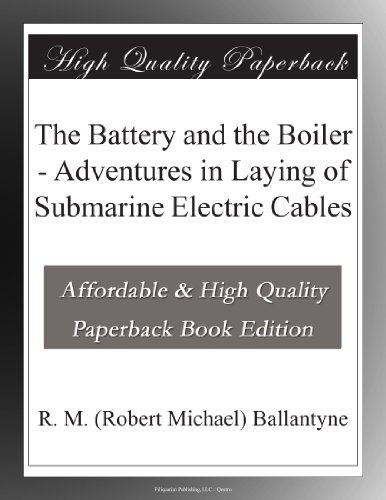 The Battery and the Boiler - Adventures in Laying of Submarine Electric Cables