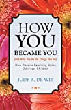 How You Became You (and Why You Do the Things You Do), Judy R. De Wit, 1475926774