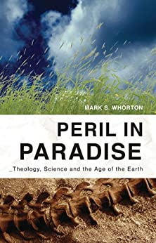 Peril in Paradise: Theology, Science, and the Age of the Earth by [Whorton, Mark S. ]