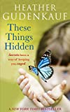 Front cover for the book These Things Hidden by Heather Gudenkauf