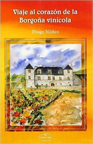 Viaje al corazón de la Borgoña vinícola Spanish Edition by Diego Núñez 2009-02-24: Amazon.es: Diego Núñez: Libros