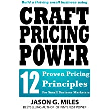 Craft Pricing Power - 12 Proven Pricing Principles For Small Business Marketers