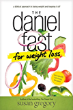 The Daniel Fast for Weight Loss: A Biblical Approach to Losing Weight and Keeping It Off (English Edition)