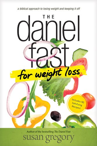(The Daniel Fast for Weight Loss: A Biblical Approach to Losing Weight and Keeping It Off)