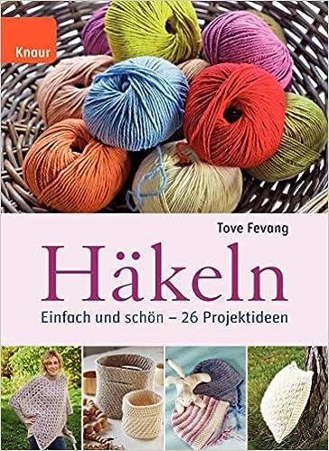 Häkeln Einfach Und Schön Amazonde Tove Fevang Inge Wehrmann Bücher