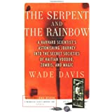 The Serpent and the Rainbow: A Harvard Scientist's Astonishing Journey into the Secret Societies of Haitian Voodoo, Zombis, a