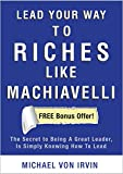 Lead Your Way To Riches Like Machiavelli:
