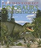 Dinosaurs of the Cretaceous (Prehistoric!)
