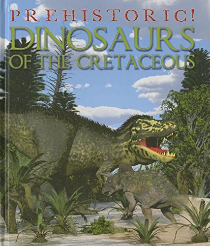 Dinosaurs of the Cretaceous (Prehistoric!) by Smart Apple Media