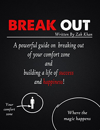 Break Out: A Powerful Guide On Breaking Out Of Your Comfort Zone And Building A Life Of Success And Happiness!