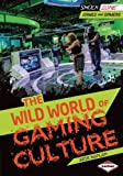 The Wild World of Gaming Culture, Arie Kaplan, 1467715875