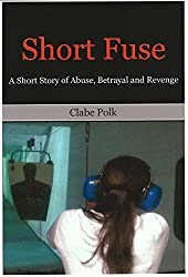 Short Fuse: A Short Story of Abuse, Betrayal and Revenge