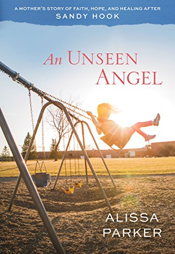 An unseen angel a mothers story of healing and hope after sandy an unseen angel a mothers story of healing and hope after sandy hook by fandeluxe Epub