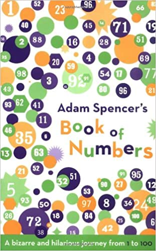 Book Adam Spencer's Book of Numbers: A Bizarre and Hilarious Journey from 1 to 100