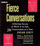 Fierce Conversations: Achieving Success at Work & in Life, One Conversation at a Time Abridged Edition by Scott, Susan published by Simon & Schuster Audio (2002)