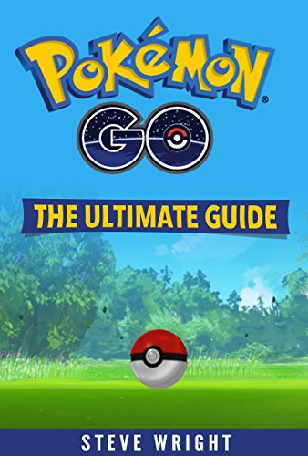 Pokémon Go: The Ultimate Guide: Step-by-Step Strategies for Pokémon Go Mastery (Pokémon Go Guide, FREE BONUS INSIDE, Tips, Tricks, Secrets, Hints, iOS, Android) by [Wright, Steve]