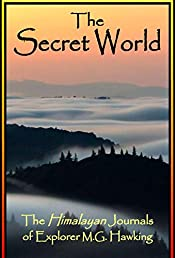 The Secret World: The Himalayan Journals of Explorer M.G. Hawking