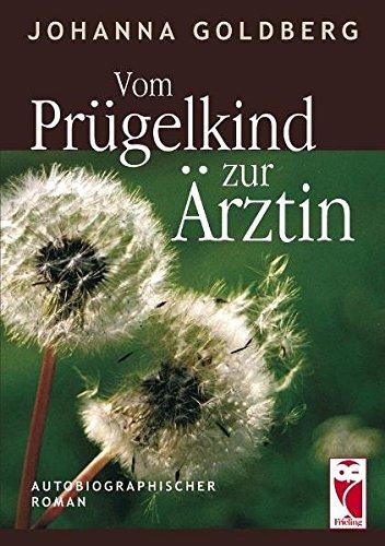 Vom Prügelkind zur Ärztin: Autobiographischer Roman (Frieling - Erinnerungen)