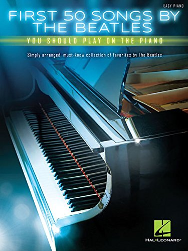 Beatles Piano Book - First 50 Songs by the Beatles You Should Play on the Piano
