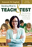 Deciding What to Teach and Test: Developing, Aligning, and Leading the Curriculum: Volume 3