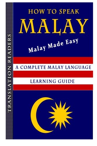 How To Speak Malay - Malay Made Easy: A Complete Malay Languae Learning Guide