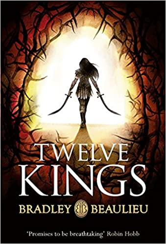 Twelve Kings: The Song of the Shattered Sands: Bradley Beaulieu ...